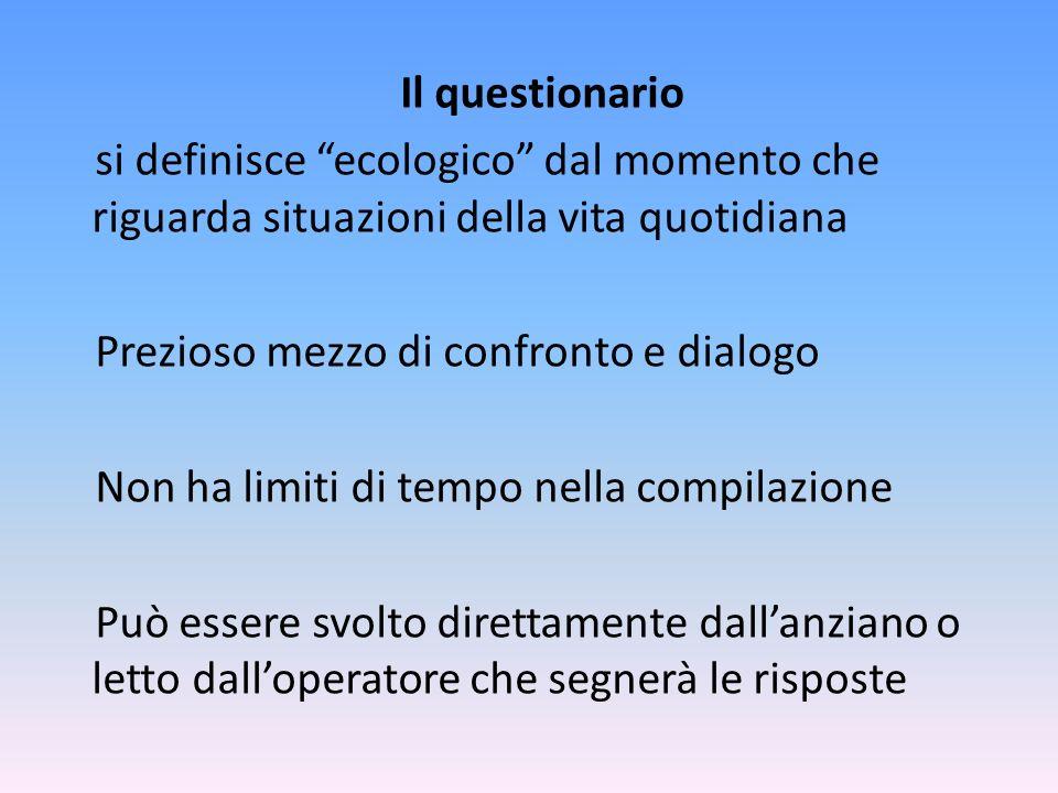 Il questionario si definisce ecologico dal momento che riguarda situazioni della vita quotidiana Prezioso mezzo di confronto e dialogo Non ha limiti d