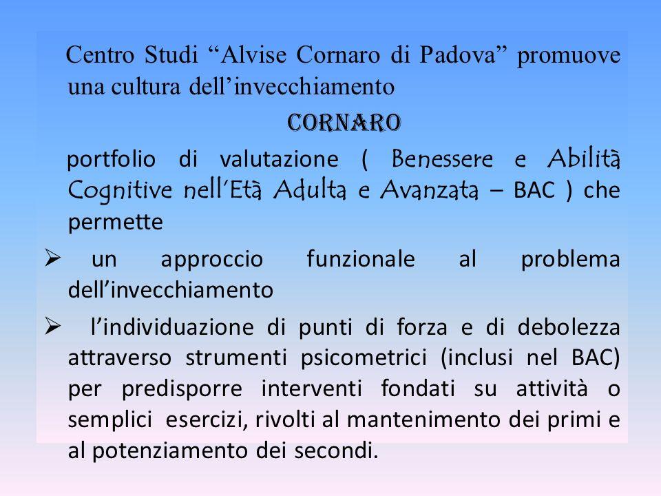 Centro Studi Alvise Cornaro di Padova promuove una cultura dellinvecchiamento Cornaro portfolio di valutazione ( Benessere e Abilità Cognitive nellEtà