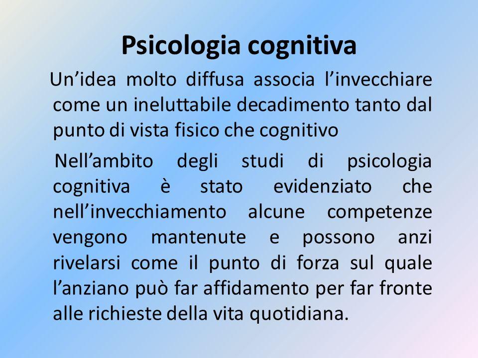 Psicologia cognitiva Unidea molto diffusa associa linvecchiare come un ineluttabile decadimento tanto dal punto di vista fisico che cognitivo Nellambi