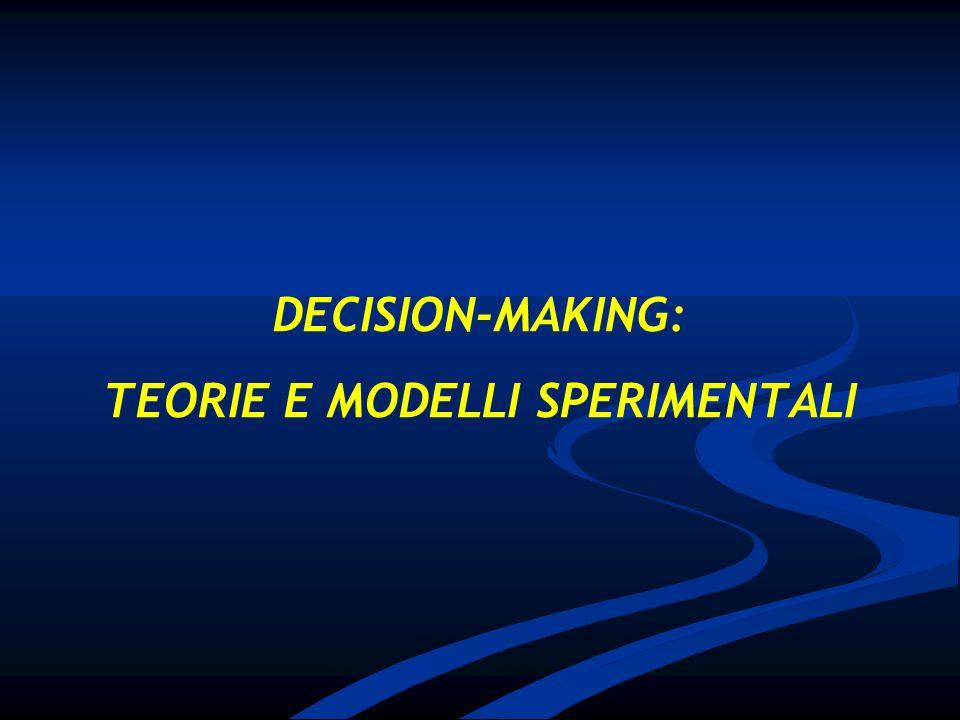 DECISION-MAKING: TEORIE E MODELLI SPERIMENTALI