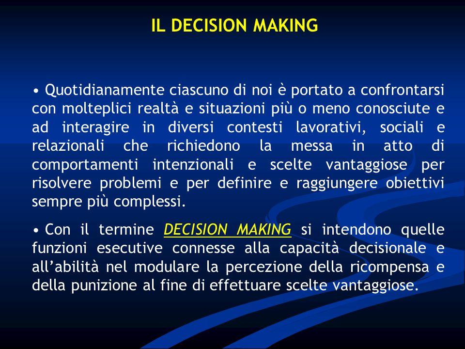 IL DECISION MAKING Quotidianamente ciascuno di noi è portato a confrontarsi con molteplici realtà e situazioni più o meno conosciute e ad interagire i