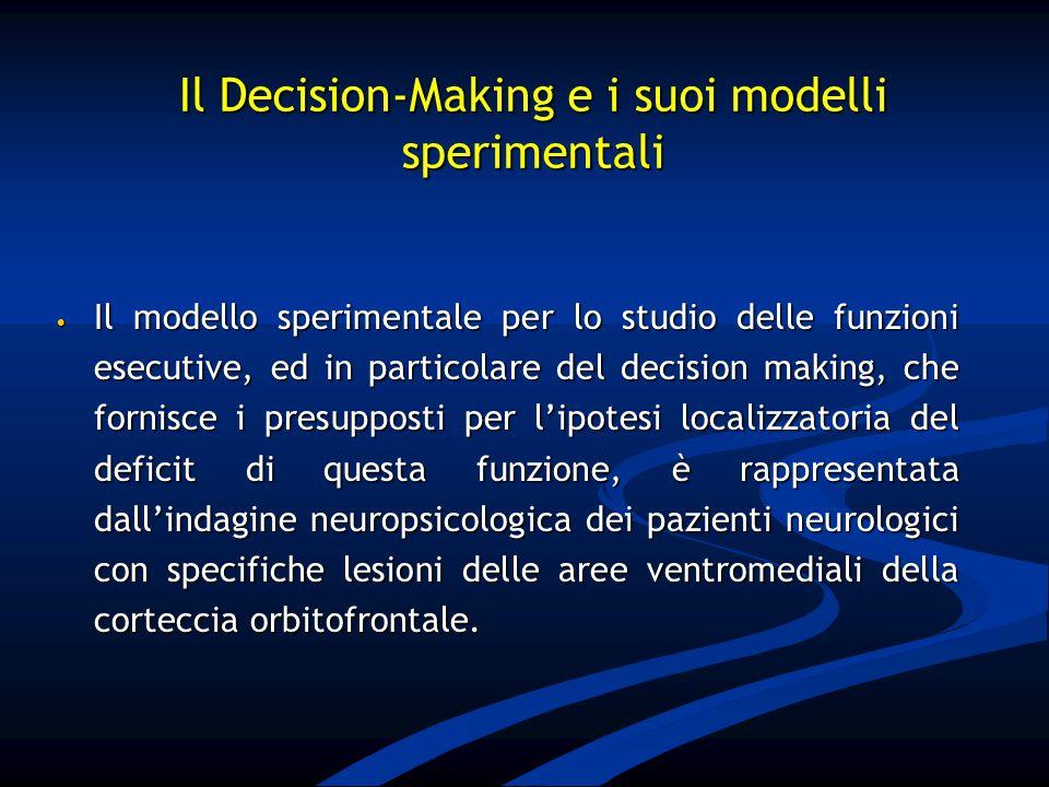 Il modello sperimentale per lo studio delle funzioni esecutive, ed in particolare del decision making, che fornisce i presupposti per lipotesi localiz