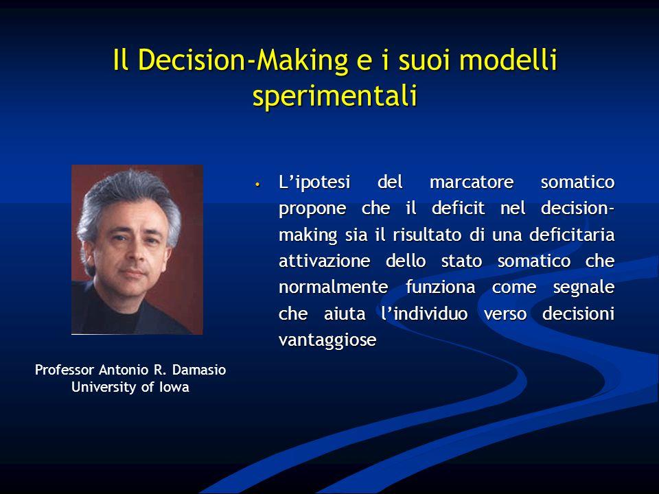 Lipotesi del marcatore somatico propone che il deficit nel decision- making sia il risultato di una deficitaria attivazione dello stato somatico che n