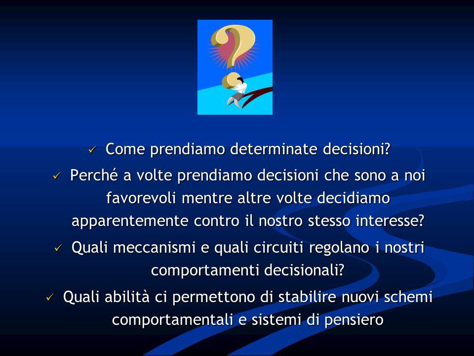 Come prendiamo determinate decisioni? Come prendiamo determinate decisioni? Perché a volte prendiamo decisioni che sono a noi favorevoli mentre altre