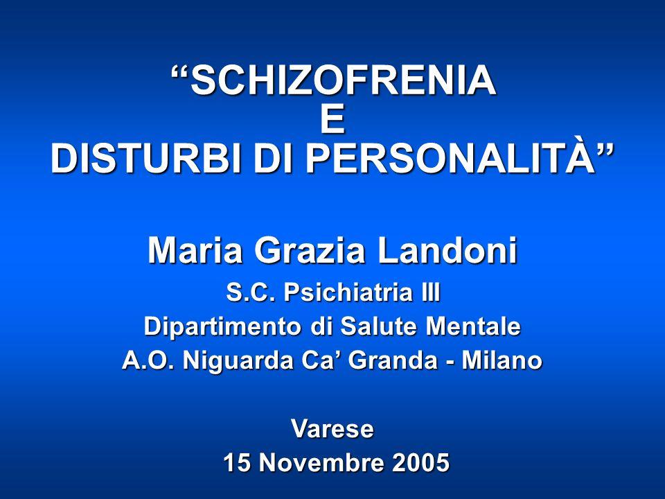 SCHIZOFRENIA E DISTURBI DI PERSONALITÀ Maria Grazia Landoni S.C. Psichiatria III Dipartimento di Salute Mentale A.O. Niguarda Ca Granda - Milano Vares
