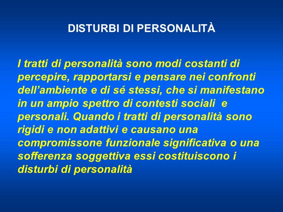 DISTURBI DI PERSONALITÀ I tratti di personalità sono modi costanti di percepire, rapportarsi e pensare nei confronti dellambiente e di sé stessi, che