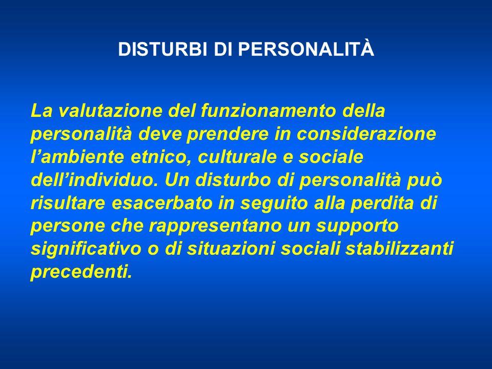 DISTURBI DI PERSONALITÀ La valutazione del funzionamento della personalità deve prendere in considerazione lambiente etnico, culturale e sociale dellindividuo.