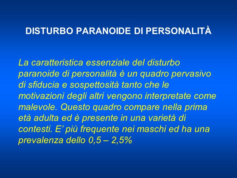 DISTURBO PARANOIDE DI PERSONALITÀ La caratteristica essenziale del disturbo paranoide di personalità è un quadro pervasivo di sfiducia e sospettosità tanto che le motivazioni degli altri vengono interpretate come malevole.
