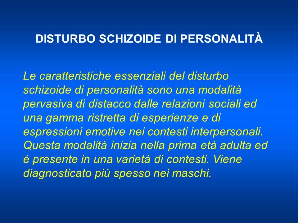 DISTURBO SCHIZOIDE DI PERSONALITÀ Le caratteristiche essenziali del disturbo schizoide di personalità sono una modalità pervasiva di distacco dalle relazioni sociali ed una gamma ristretta di esperienze e di espressioni emotive nei contesti interpersonali.