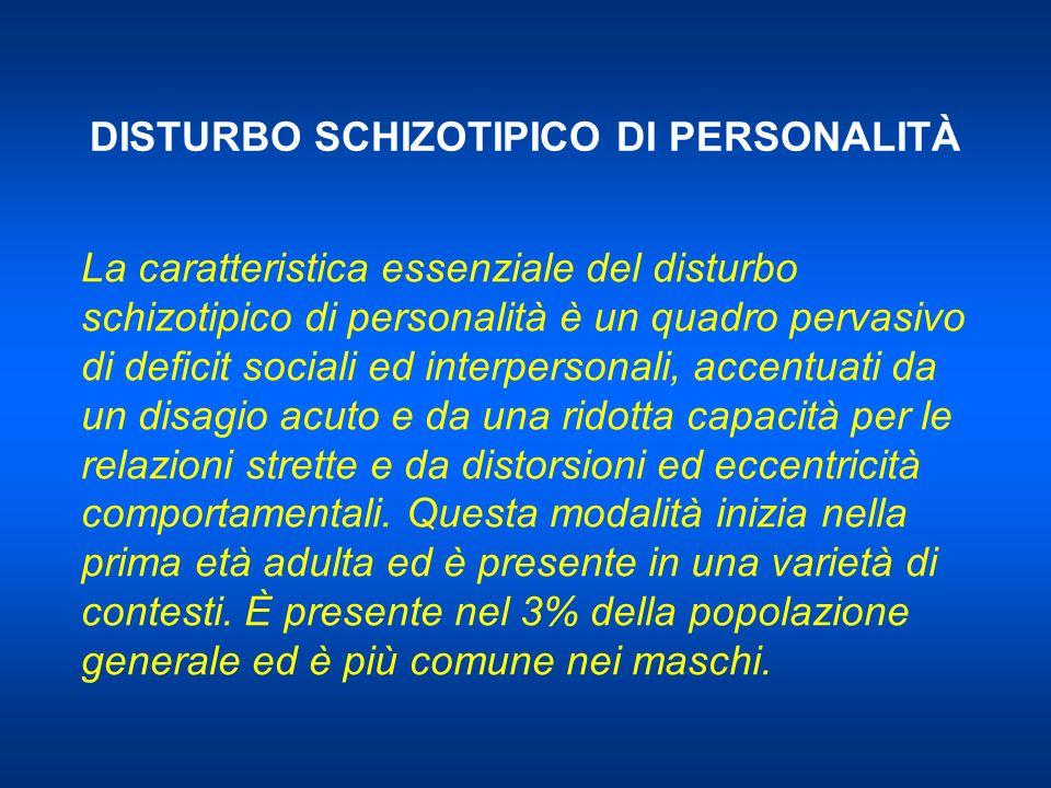 DISTURBO SCHIZOTIPICO DI PERSONALITÀ La caratteristica essenziale del disturbo schizotipico di personalità è un quadro pervasivo di deficit sociali ed