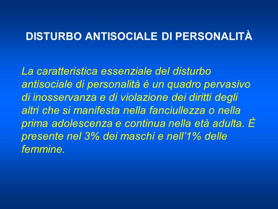 DISTURBO ANTISOCIALE DI PERSONALITÀ La caratteristica essenziale del disturbo antisociale di personalità è un quadro pervasivo di inosservanza e di vi