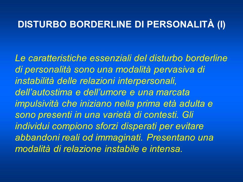 DISTURBO BORDERLINE DI PERSONALITÀ (I) Le caratteristiche essenziali del disturbo borderline di personalità sono una modalità pervasiva di instabilità