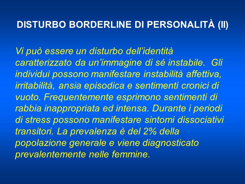 DISTURBO BORDERLINE DI PERSONALITÀ (II) Vi può essere un disturbo dellidentità caratterizzato da unimmagine di sé instabile. Gli individui possono man