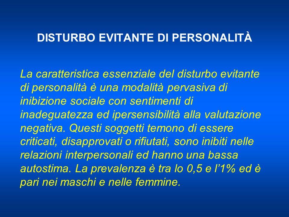 DISTURBO EVITANTE DI PERSONALITÀ La caratteristica essenziale del disturbo evitante di personalità è una modalità pervasiva di inibizione sociale con sentimenti di inadeguatezza ed ipersensibilità alla valutazione negativa.