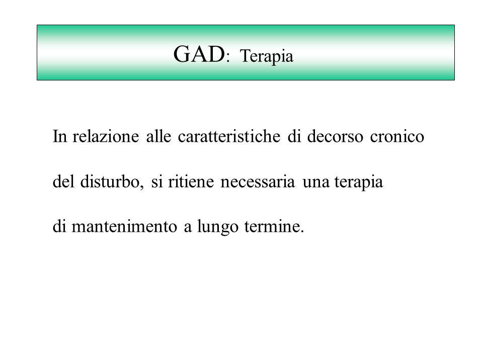 GAD : Terapia In relazione alle caratteristiche di decorso cronico del disturbo, si ritiene necessaria una terapia di mantenimento a lungo termine.