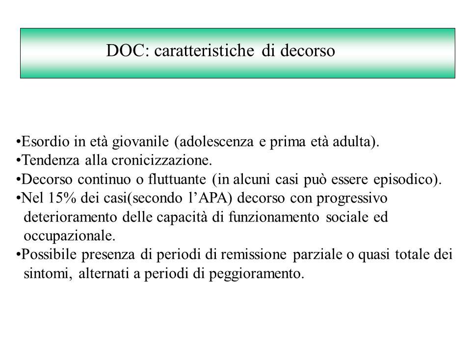 DOC: caratteristiche di decorso Esordio in età giovanile (adolescenza e prima età adulta). Tendenza alla cronicizzazione. Decorso continuo o fluttuant