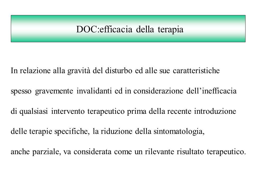 DOC:efficacia della terapia In relazione alla gravità del disturbo ed alle sue caratteristiche spesso gravemente invalidanti ed in considerazione dell