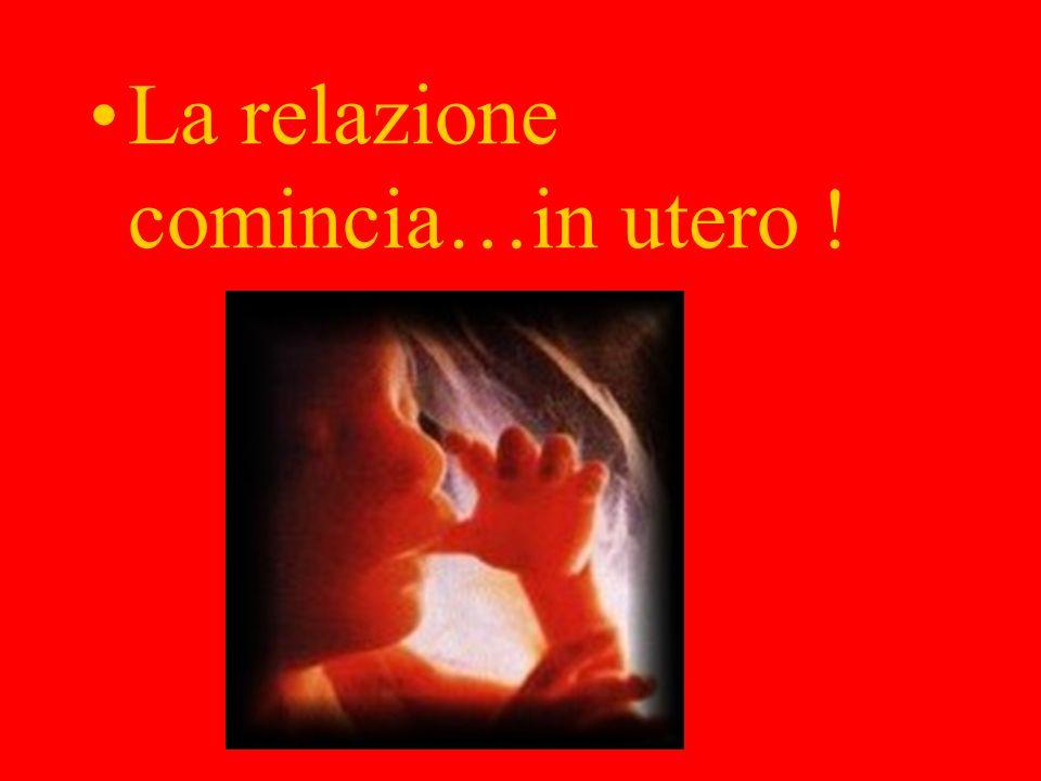 La relazione comincia…in utero !