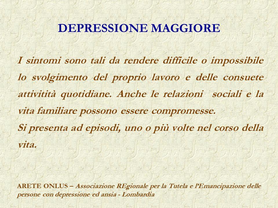 ARETE ONLUS – Associazione REgionale per la Tutela e lEmancipazione delle persone con depressione ed ansia - Lombardia DEPRESSIONE MAGGIORE ARETE ONLU