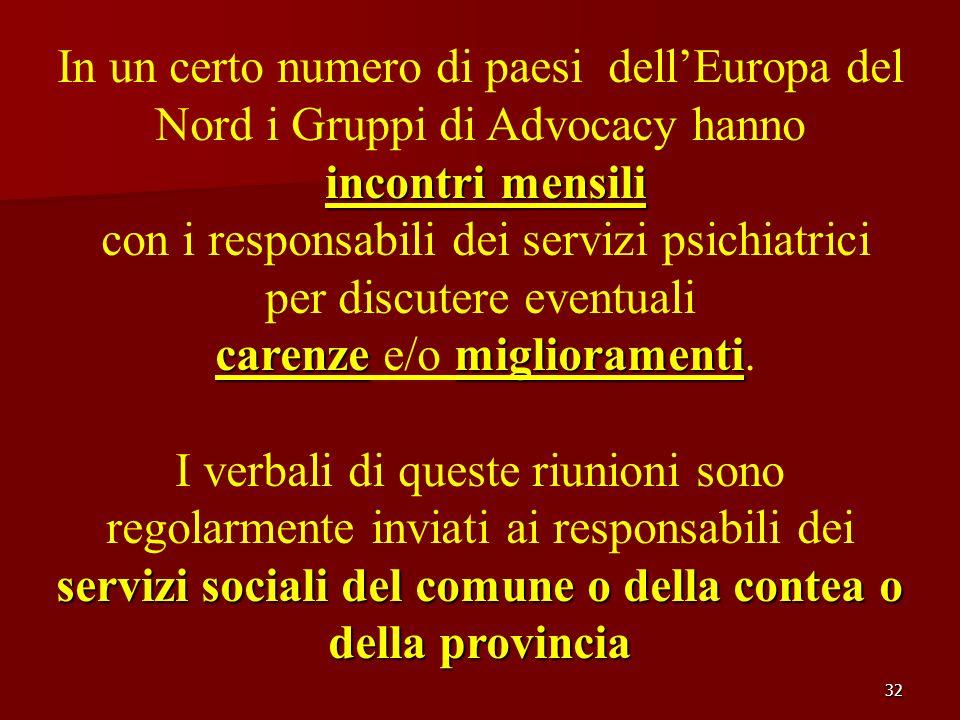 32 In un certo numero di paesi dellEuropa del Nord i Gruppi di Advocacy hanno incontri mensili con i responsabili dei servizi psichiatrici per discute