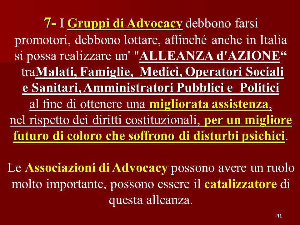 41 7- Gruppi di Advocacy 7- I Gruppi di Advocacy debbono farsi promotori, debbono lottare, affinché anche in Italia si possa realizzare un'