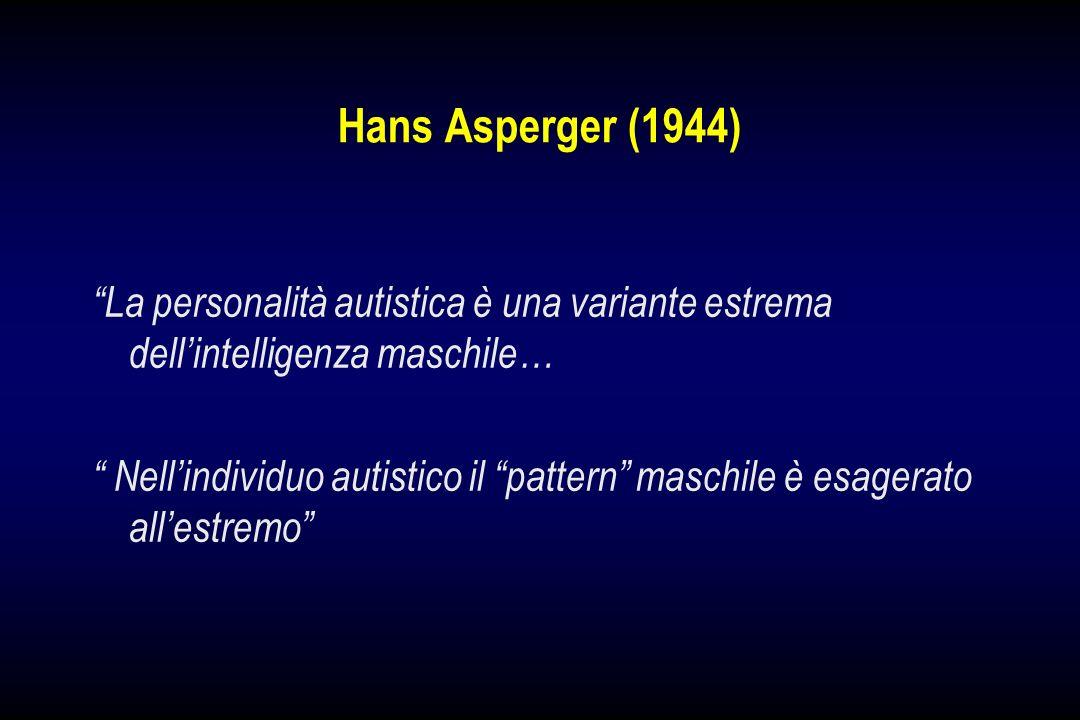 Hans Asperger (1944) La personalità autistica è una variante estrema dellintelligenza maschile… Nellindividuo autistico il pattern maschile è esagerat