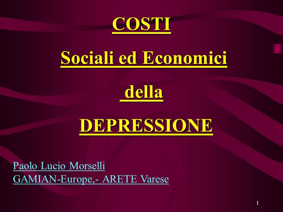 1 COSTI Sociali ed Economici Sociali ed Economici della della DEPRESSIONE DEPRESSIONE Paolo Lucio Morselli GAMIAN-Europe,- ARETE Varese