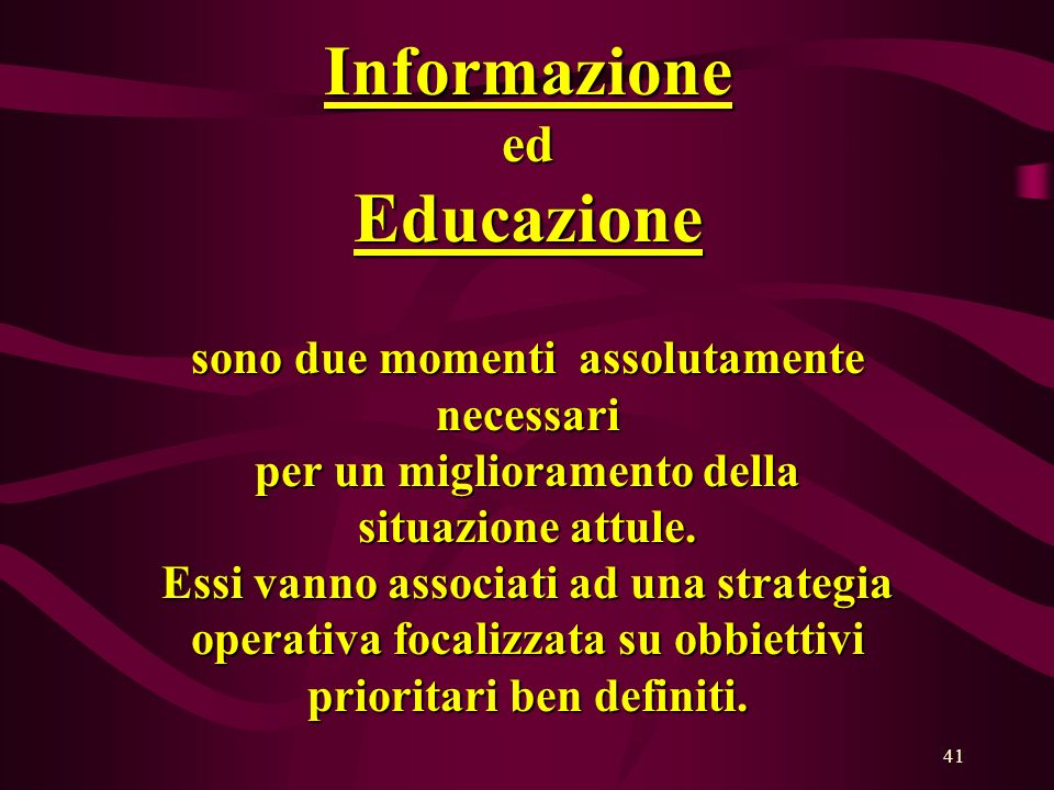 41 InformazioneedEducazione sono due momenti assolutamente necessari per un miglioramento della situazione attule.