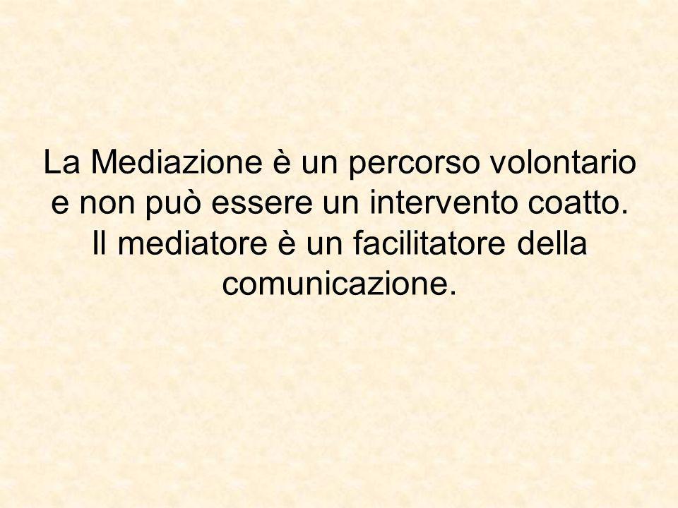 La Mediazione è un percorso volontario e non può essere un intervento coatto. Il mediatore è un facilitatore della comunicazione.