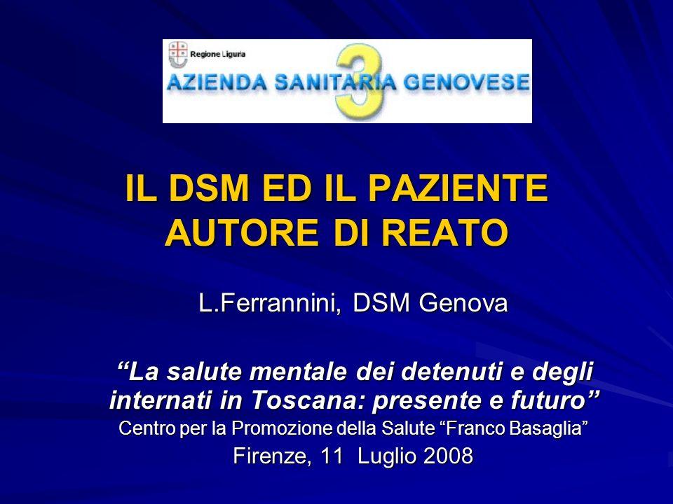 IL DSM ED IL PAZIENTE AUTORE DI REATO L.Ferrannini, DSM Genova La salute mentale dei detenuti e degli internati in Toscana: presente e futuro Centro p