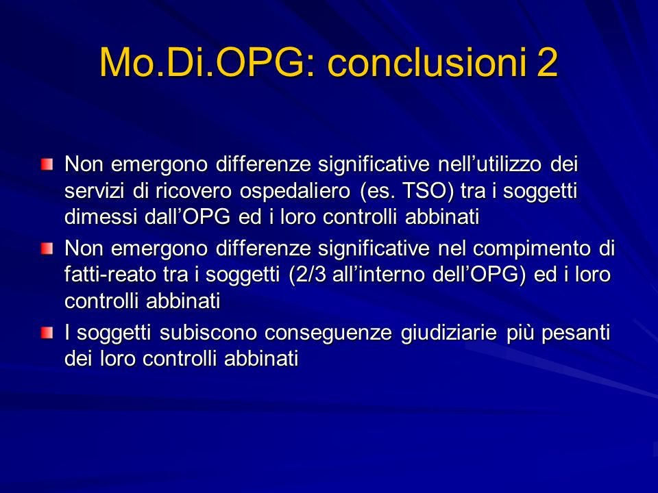 Mo.Di.OPG: conclusioni 2 Non emergono differenze significative nellutilizzo dei servizi di ricovero ospedaliero (es. TSO) tra i soggetti dimessi dallO