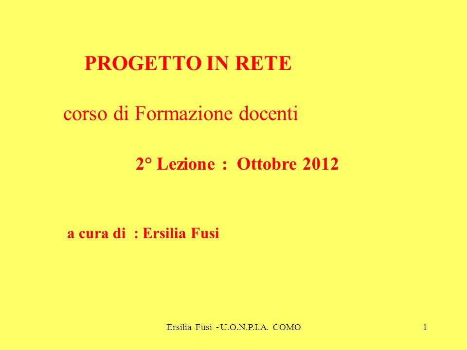 Ersilia Fusi - U.O.N.P.I.A. COMO1 PROGETTO IN RETE corso di Formazione docenti 2° Lezione : Ottobre 2012 a cura di : Ersilia Fusi