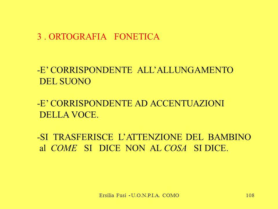 Ersilia Fusi - U.O.N.P.I.A. COMO108 3. ORTOGRAFIA FONETICA -E CORRISPONDENTE ALLALLUNGAMENTO DEL SUONO -E CORRISPONDENTE AD ACCENTUAZIONI DELLA VOCE.