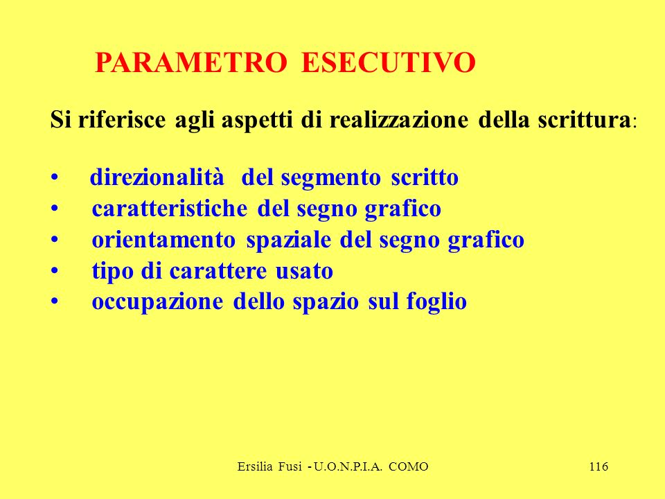 Ersilia Fusi - U.O.N.P.I.A. COMO116 PARAMETRO ESECUTIVO Si riferisce agli aspetti di realizzazione della scrittura : direzionalità del segmento scritt