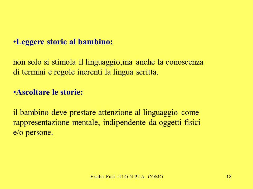 Ersilia Fusi - U.O.N.P.I.A. COMO18 Leggere storie al bambino: non solo si stimola il linguaggio,ma anche la conoscenza di termini e regole inerenti la