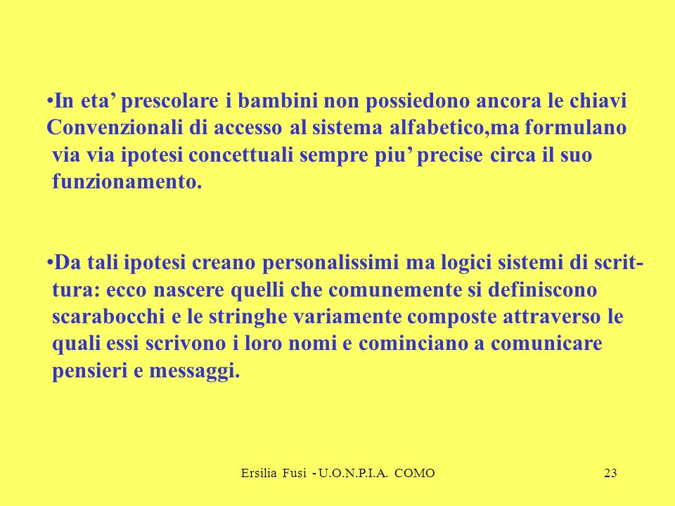 Ersilia Fusi - U.O.N.P.I.A. COMO23 In eta prescolare i bambini non possiedono ancora le chiavi Convenzionali di accesso al sistema alfabetico,ma formu