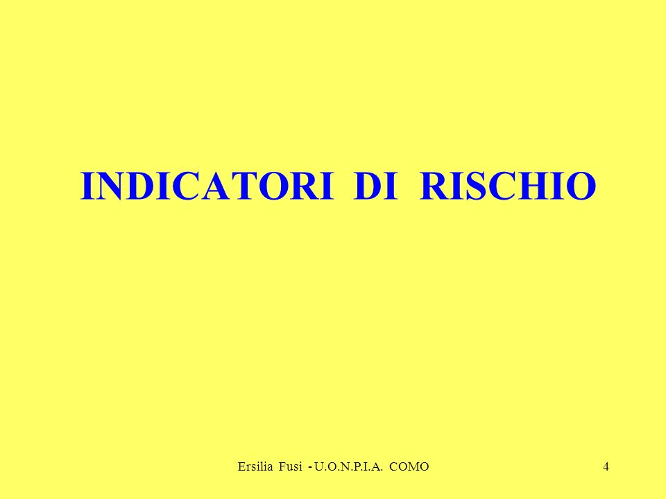 Ersilia Fusi - U.O.N.P.I.A. COMO4 INDICATORI DI RISCHIO