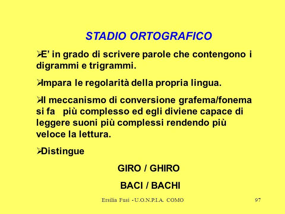 Ersilia Fusi - U.O.N.P.I.A. COMO97 STADIO ORTOGRAFICO E in grado di scrivere parole che contengono i digrammi e trigrammi. Impara le regolarità della