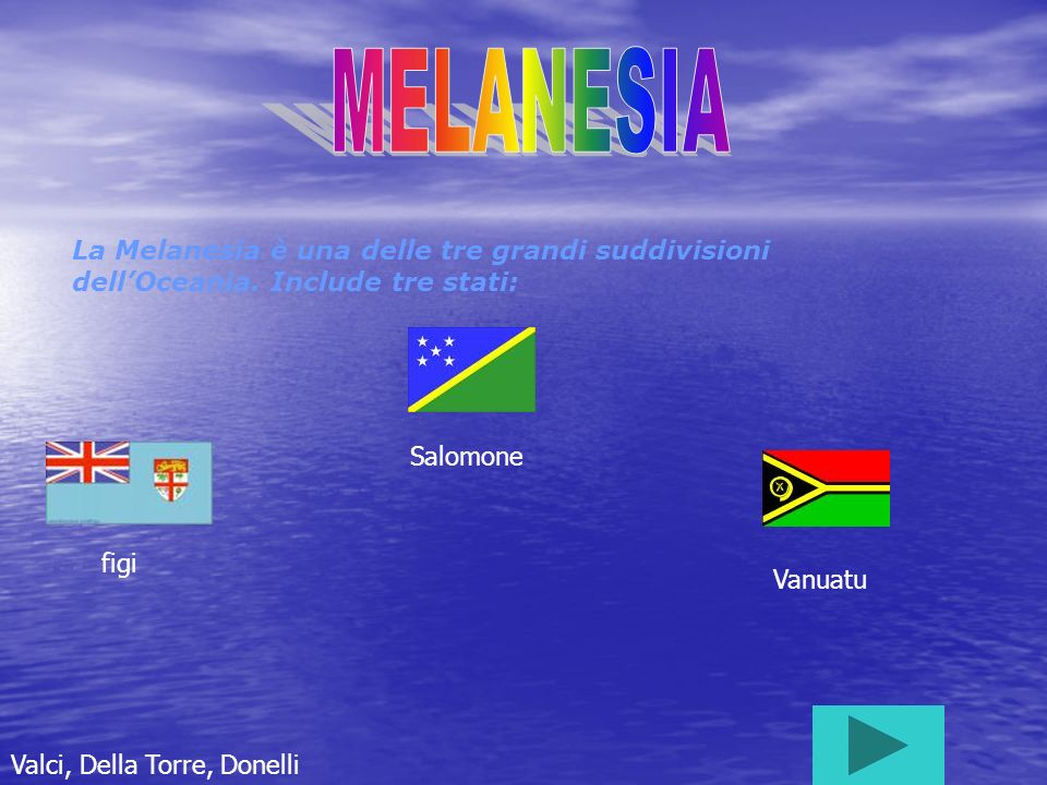 La Melanesia è una delle tre grandi suddivisioni dellOceania. Include tre stati: figi Salomone Vanuatu Valci, Della Torre, Donelli