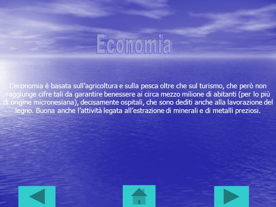 Leconomia è basata sullagricoltura e sulla pesca oltre che sul turismo, che però non raggiunge cifre tali da garantire benessere ai circa mezzo milione di abitanti (per lo più di origine micronesiana), decisamente ospitali, che sono dediti anche alla lavorazione del legno.