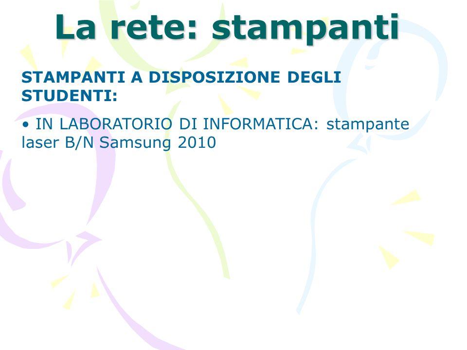 La rete: stampanti STAMPANTI A DISPOSIZIONE DEGLI STUDENTI: IN LABORATORIO DI INFORMATICA: stampante laser B/N Samsung 2010