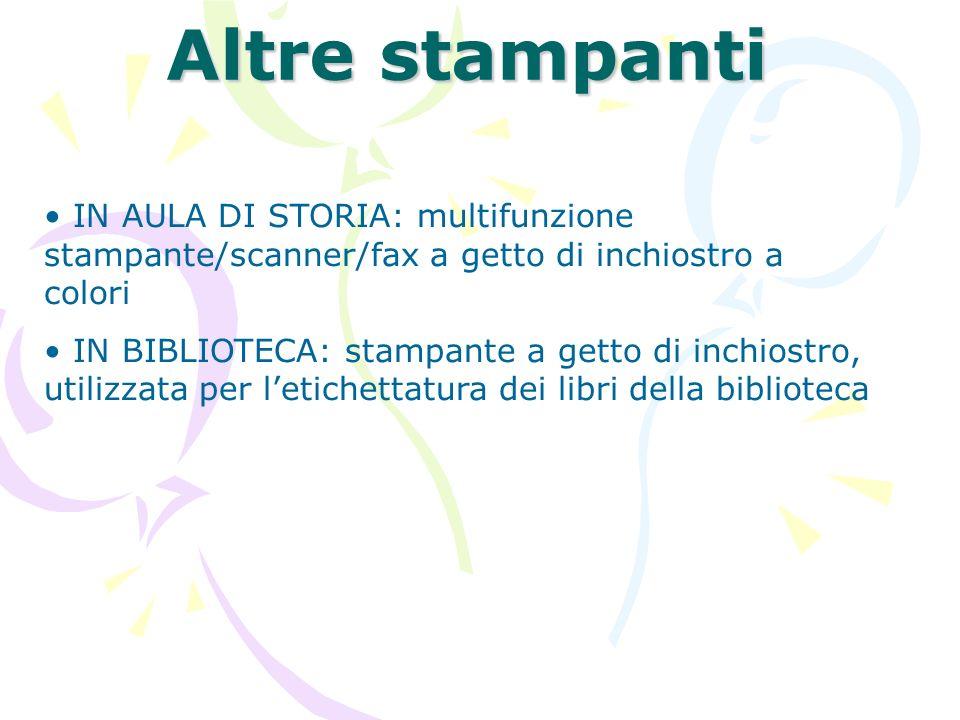 Altre stampanti IN AULA DI STORIA: multifunzione stampante/scanner/fax a getto di inchiostro a colori IN BIBLIOTECA: stampante a getto di inchiostro,
