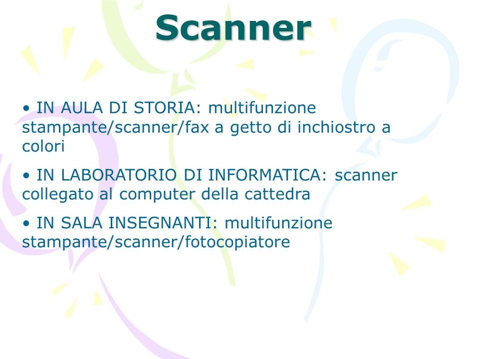 Scanner IN AULA DI STORIA: multifunzione stampante/scanner/fax a getto di inchiostro a colori IN LABORATORIO DI INFORMATICA: scanner collegato al comp