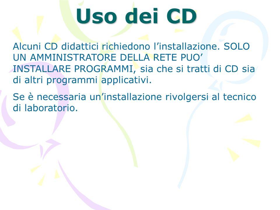Uso dei CD Alcuni CD didattici richiedono linstallazione. SOLO UN AMMINISTRATORE DELLA RETE PUO INSTALLARE PROGRAMMI, sia che si tratti di CD sia di a