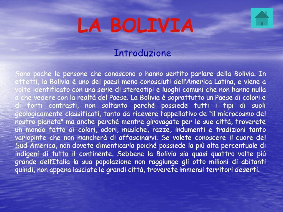 LA BOLIVIA Introduzione Sono poche le persone che conoscono o hanno sentito parlare della Bolivia. In effetti, la Bolivia è uno dei paesi meno conosci
