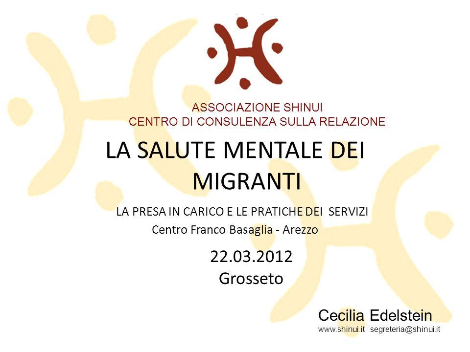 LA SALUTE MENTALE DEI MIGRANTI LA PRESA IN CARICO E LE PRATICHE DEI SERVIZI Centro Franco Basaglia - Arezzo Cecilia Edelstein www.shinui.it segreteria