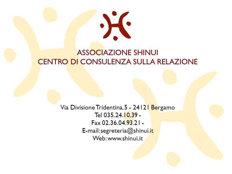 ASSOCIAZIONE SHINUI CENTRO DI CONSULENZA SULLA RELAZIONE Via Divisione Tridentina, 5 - 24121 Bergamo Tel 035.24.10.39 - Fax 02.36.04.93.21 - E-mail: s