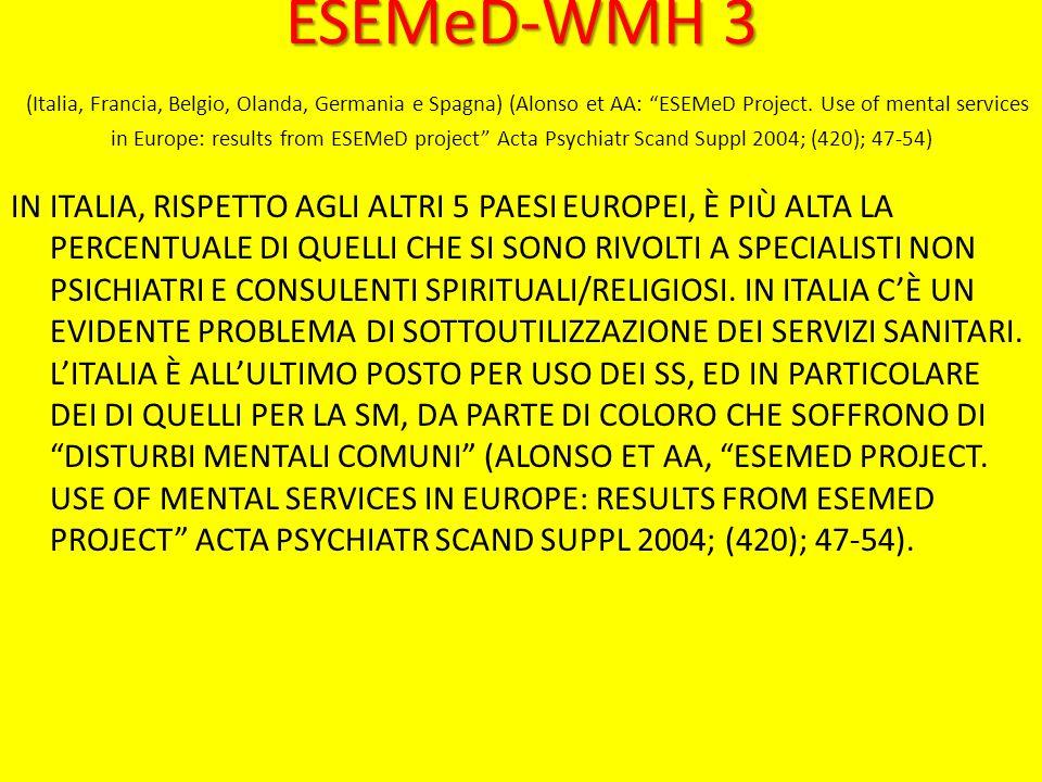 ESEMeD-WMH 3 ESEMeD-WMH 3 (Italia, Francia, Belgio, Olanda, Germania e Spagna) (Alonso et AA: ESEMeD Project.