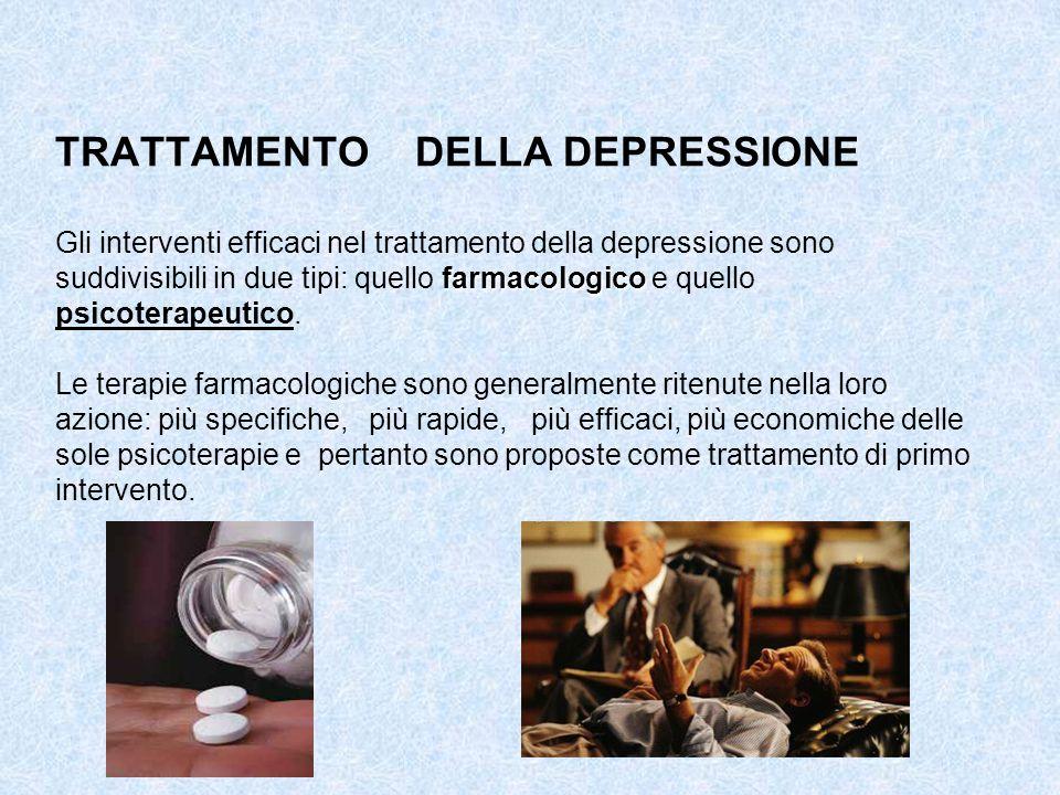 farmacologico TRATTAMENTO DELLA DEPRESSIONE Gli interventi efficaci nel trattamento della depressione sono suddivisibili in due tipi: quello farmacolo