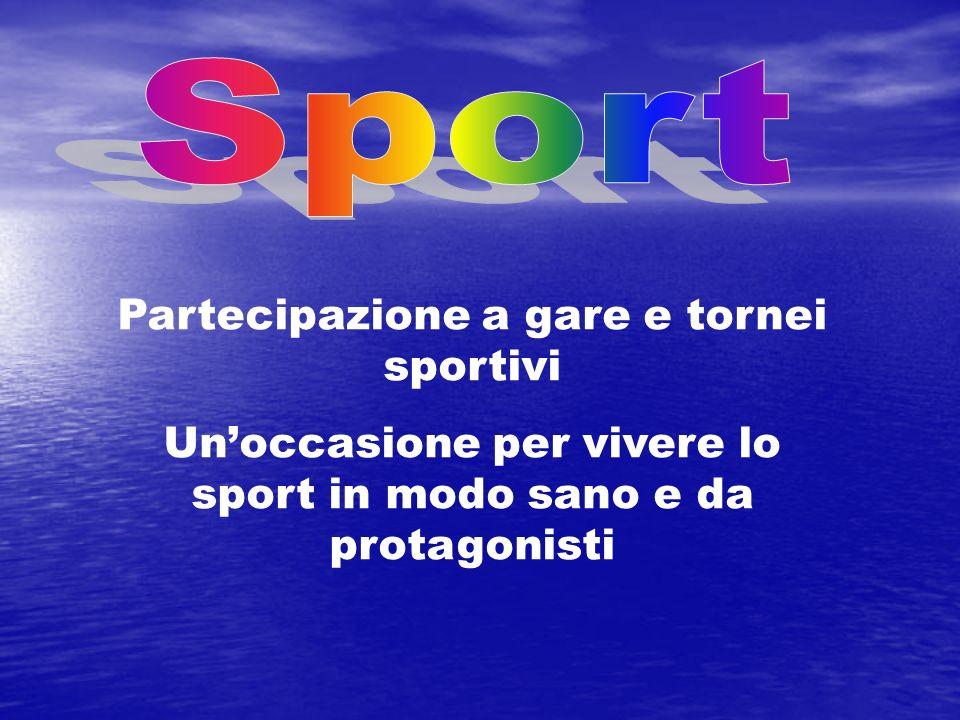 Partecipazione a gare e tornei sportivi Unoccasione per vivere lo sport in modo sano e da protagonisti